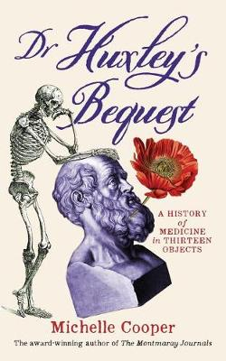 Dr Huxley's Bequest: A History of Medicine in Thirteen Objects (Paperback)