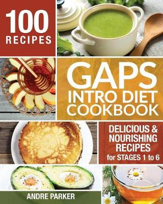 Gaps Introduction Diet Cookbook: 100 Delicious & Nourishing Recipes for Stages 1 to 6 (Paperback)