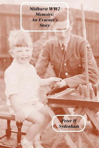 Midhurst Ww2 Memoirs: : The Evacuee Story - Midhurst Ww2 Memoirs: An Evacuee's Story (Paperback)