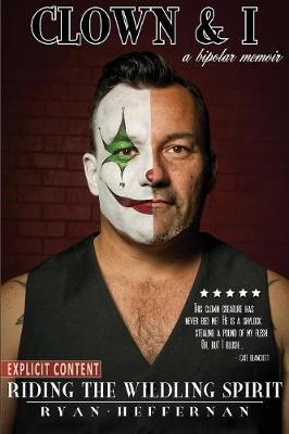 Clown & I: Riding the Wildling Spirit - A Bipolar Memoir (Paperback)