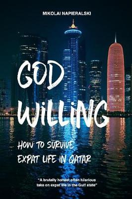 God Willing: How to Survive Expat Life in Qatar (Paperback)