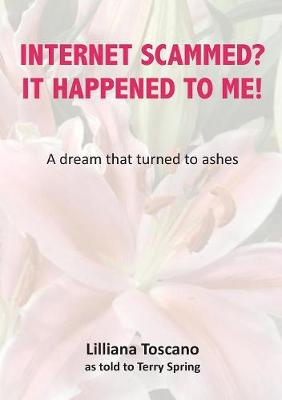 Internet Scammed? It Happened to Me!: A Dream That Turned to Ashes (Paperback)