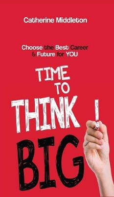 Time to Think Big!: Choose the Best Career & Future for You (Hardback)