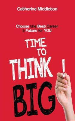 Time to Think Big!: Choose the Best Career & Future for You (Paperback)