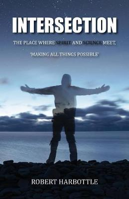 Intersection: The Place Where Spirit and Science Meet, Making All Things Possible (Paperback)