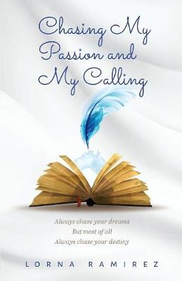 Chasing My Passion and My Calling: Always Chase Your Dreams (Paperback)