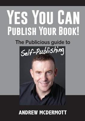 Yes You Can Publish Your Book!: The Publicious Guide to Self-Publishing (Paperback)