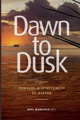 Dawn to Dusk: Towards a Spirituality of Ageing (Paperback)
