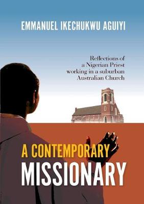 A Contemporary Missionary: Reflections of a Nigerian Priest Working in a Suburban Australian Church (Paperback)