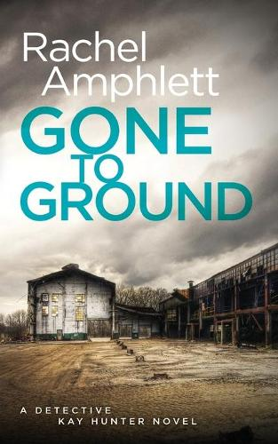 Gone to Ground: A Detective Kay Hunter Crime Thriller - Detective Kay Hunter 6 (Paperback)