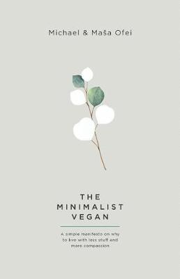 The Minimalist Vegan: A Simple Manifesto On Why To Live With Less Stuff And More Compassion (Paperback)
