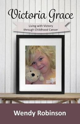 Victoria Grace Living with Victory Through Childhood Cancer (Paperback)