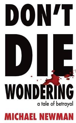 Don't Die Wondering: A Tale of Betrayal (Paperback)