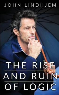 The Rise and Ruin Of Logic (Paperback)