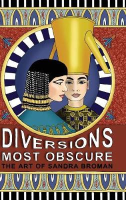 Diversions Most Obscure: the art of Sandra Broman (Hardback)