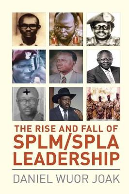 The Rise and Fall of SPLM/SPLA Leadership (Paperback)