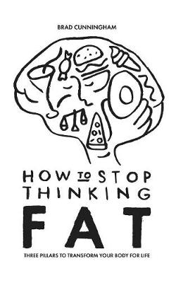How to Stop Thinking Fat: Three Pillars to Transform Your Body for Life (Paperback)