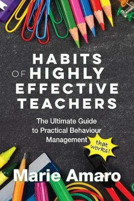 Habits of Highly Effective Teachers: The Ultimate Guide to Practical Behaviour Management That Works! (Paperback)