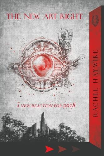The New Art Right: A New Reaction for 2018 (Paperback)