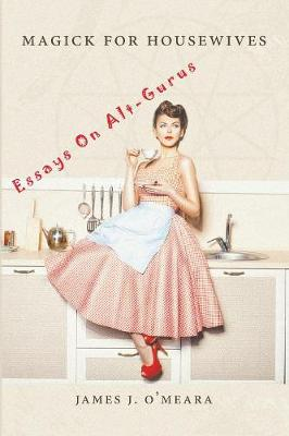 Magick for Housewives: Essays on Alt-Gurus (Paperback)
