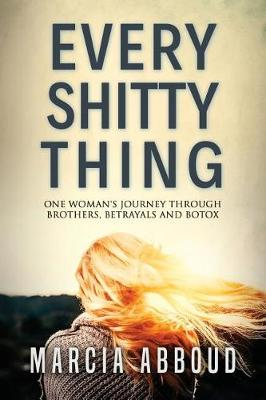 Every Shitty Thing: One Woman's Journey Through Brothers, Betrayals and Botox (Paperback)
