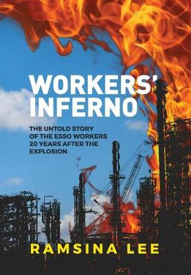 Workers Inferno: The untold story of the Esso workers 20 years after the Longford explosion (Hardback)
