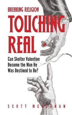 Breaking Religion Touching Real: Can Skelter Valentine Become the Man He Was Destined to Be? - Breaking Religion 1 (Paperback)