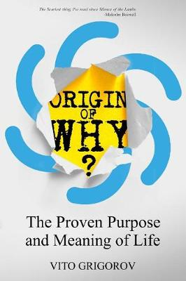 Origin of Why: The Proven Purpose and Meaning of Life (Paperback)