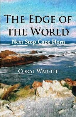 The Edge of the World: Next Stop Cape Horn - Planning to the Nth 1 (Paperback)