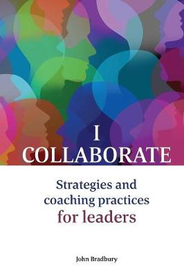 I Collaborate: Strategies and Coaching Practices for Leaders (Paperback)