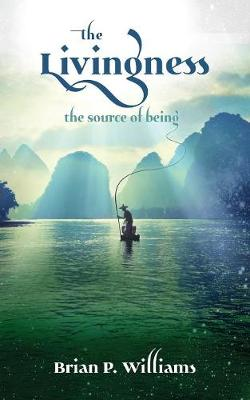 The Livingness - the source of being: How to heal your life naturally (Paperback)