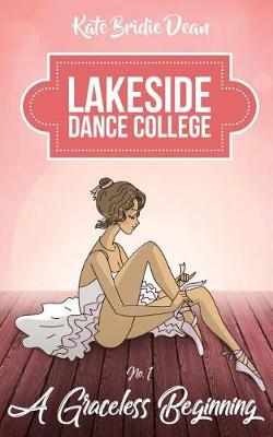 A Graceless Beginning - Lakeside Dance College 1 (Paperback)