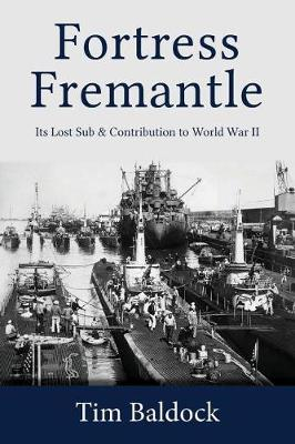 Fortress Fremantle: Its Lost Sub & Contribution to World War II (Paperback)