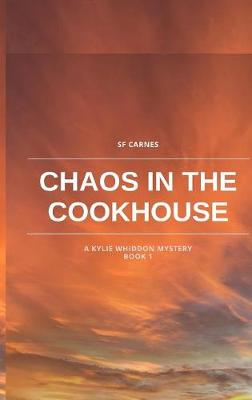 Chaos in the Cookhouse - Kylie Whiddon 1 (Paperback)