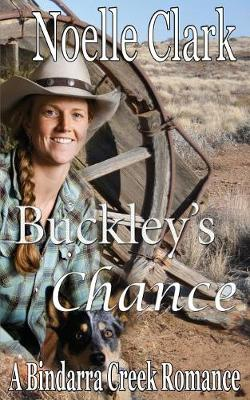 Buckley's Chance - Bindarra Creek Romance 13 (Paperback)