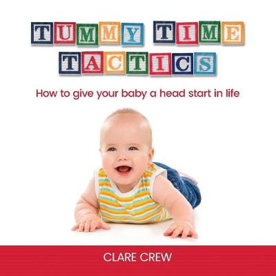 Tummy Time Tactics: How to Give Your Baby a Head Start in Life (Paperback)
