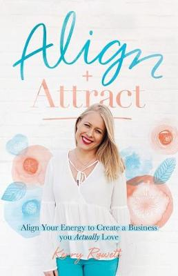 Align + Attract: Align Your Energy to Create a Business You Actually Love (Paperback)