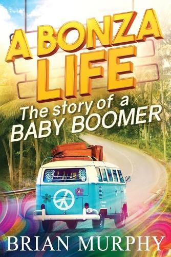 A Bonza Life: The Story of a Baby Boomer (Paperback)