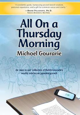 All on a Thursday Morning: An 'easy to Use' Collection of Rabbi Gourarie's Weekly Articles on Personal Growth (Hardback)