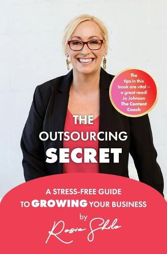 The Outsourcing Secret: A stress-free guide to growing your business (Paperback)