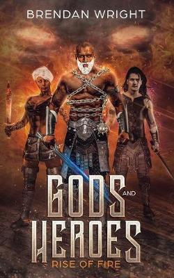 Gods and Heroes: Rise of Fire - Gods and Heroes 1 (Paperback)