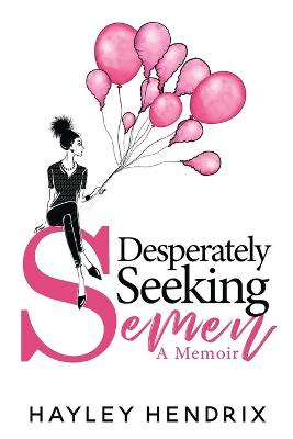 Desperately Seeking Semen: My Rogue Route to Solo Motherhood (Paperback)