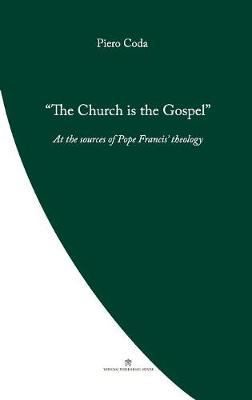 The Church is the Gospel: At the Source of Pope Francis' Theology - Pope Francis' Theology (Paperback)
