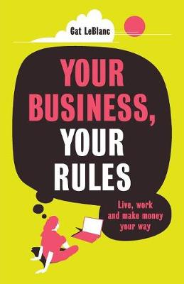 Your Business, Your Rules: Live, Work and Make Money Your Way (Paperback)