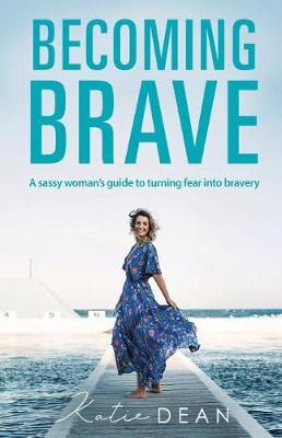 Becoming Brave: A Sassy Woman's Guide to Turning Fear Into Bravery (Paperback)