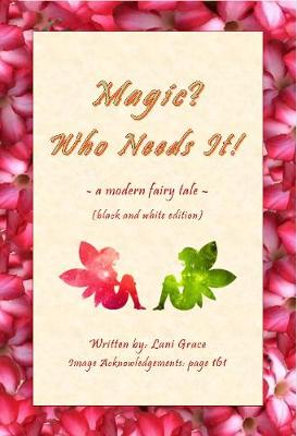 Magic? Who Needs It!: A Modern Fairy Tale (Black and White Edition) (Paperback)