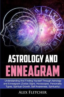 Astrology And Enneagram: Understanding And Finding Yourself Through Astrology and Enneagram (Zodiac Signs, Horoscopes, Personality Types, Spiritual Growth, Self Awareness, Spirituality) (Paperback)