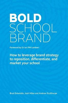 Bold School Brand: How to leverage brand strategy to reposition, differentiate, and market your school (Paperback)