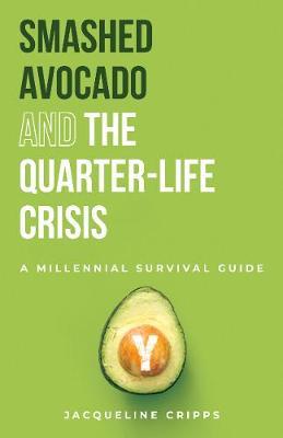 Smashed Avocado and the Quarter-Life Crisis: A Millennial Survival Guide (Paperback)