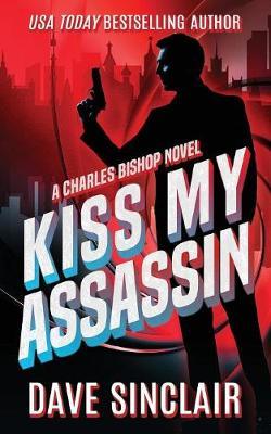 Kiss My Assassin: A Charles Bishop Novel - A Charles Bishop 1 (Paperback)
